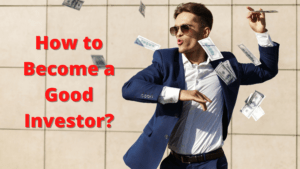 How to Become a Good Investor?